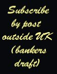 Subscribe (OUTSIDE UK ONLY) - £14 BY BANKER'S DRAFT ONLY)